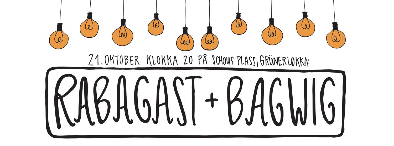 Rabagast + Bagwig